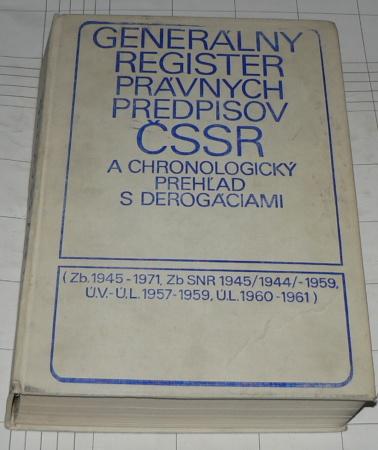 GENERÁLNÝ REGISTER PRÁVNYCH PREDPISOV ČSSR A CHRONOLOGICKÝ PREHĹAD S DEROGÁCIAMI