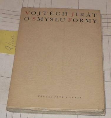 O SMYSLU FORMY (STUDIE O OTÁZKÁCH FORMY V DÍLE ČESKÝCH BÁSNÍKŮ)