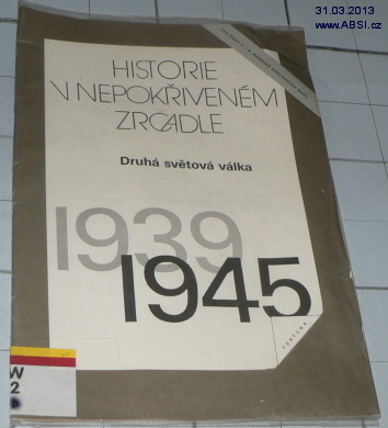 HISTORIE V NEPOKŘIVENĚM ZRCADLE - DRUHÁ SVĚTOVÁ VÁLKA