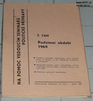 NA POMOC VEDOUCÍM SEMINÁŘŮ POLITICKÉ PŘÍPRAVY - I. ČÁST PODZIMNÍ OBDOBÍ 1969