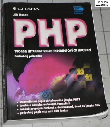 PHP TVORBA INTERAKTIVNÍCH INTERNETOVÝCH APLIKACÍ - PODROBNÝ PRŮVODCE