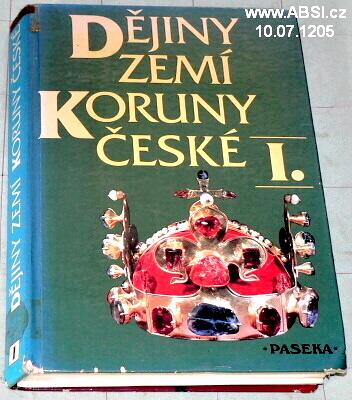 DĚJINY ZEMÍ KORUNY ČESKÉ I. - OD PŘÍCHODU SLOVANŮ DO ROKU 1740