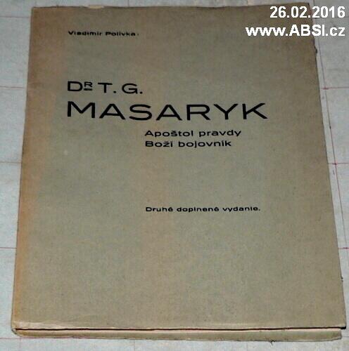 Dr. T.G. MASARYK - APOŠTOL PRAVDY, BOŽÍ BOJOVNÍK